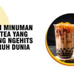 Sejarah Minuman Bubble Tea yang Sekarang Ngehits di Seluruh Dunia